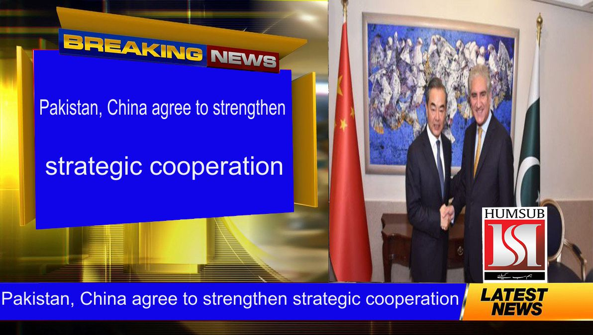 Pakistan, China agree to strengthen strategic cooperation