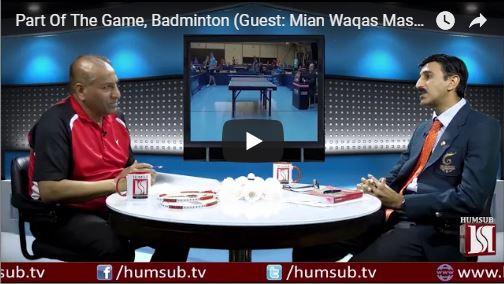 HumSub.TV Part Of The Game, Badminton (Guest Mian Waqas Masood) 12th May 2018