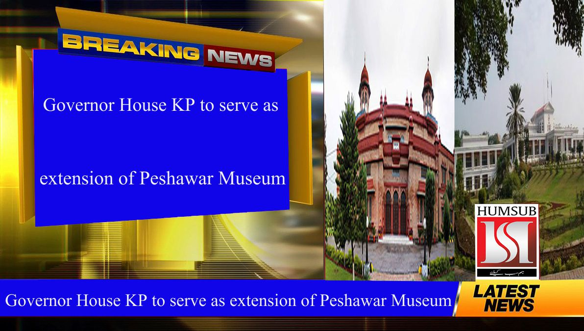 Governor House KP to serve as extension of Peshawar Museum