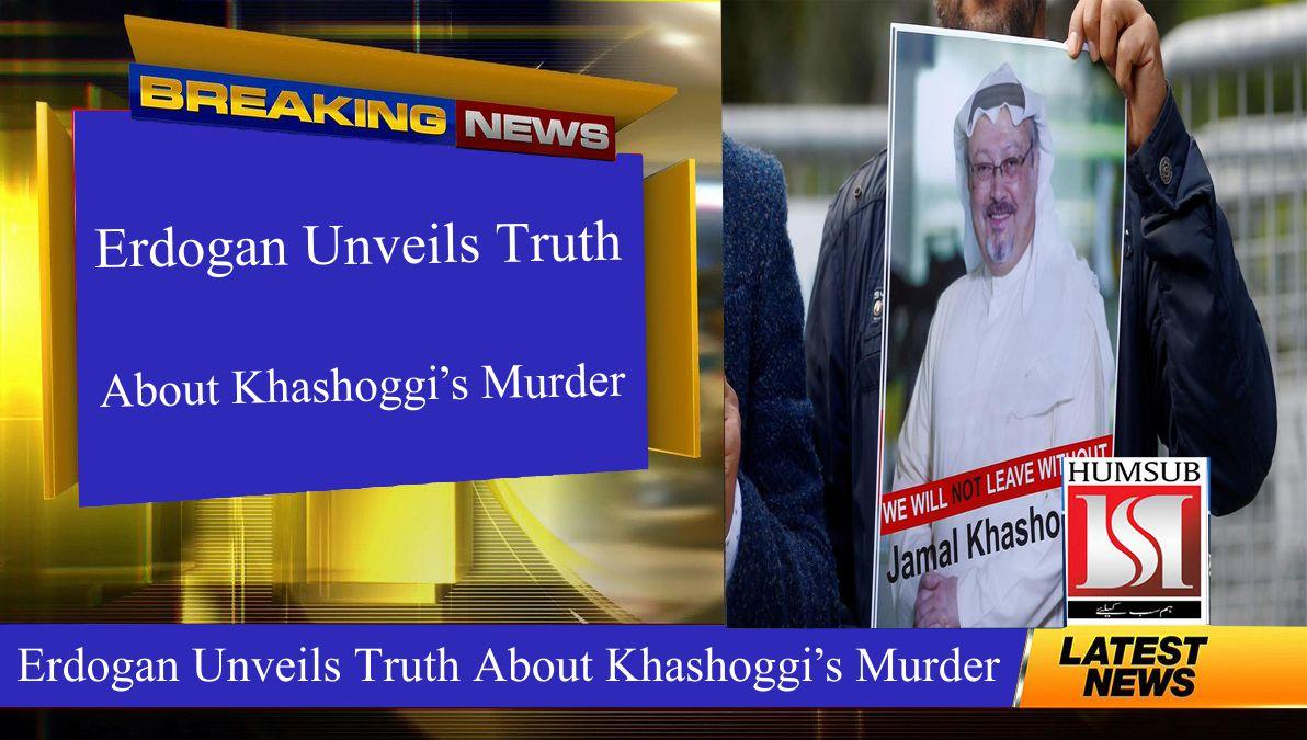 Erdogan Unveils Truth About Khashoggi's Murder