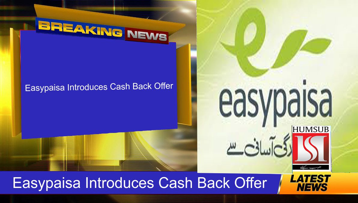 Easypaisa Introduces Cash Back Offer