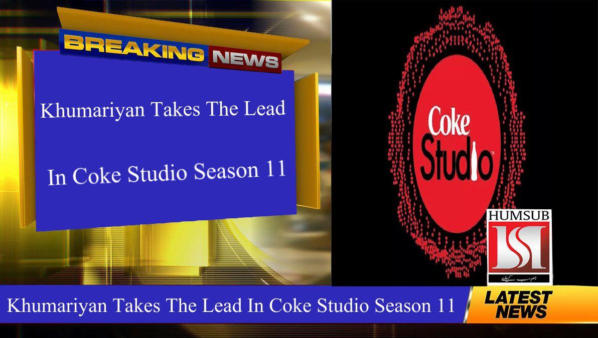 Khumariyan Takes The Lead In Coke Studio Season 11