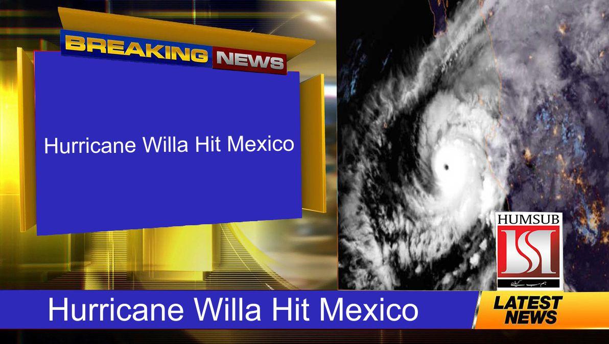 Hurricane Willa Hit Mexico
