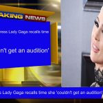 'Star is Born' actress Lady Gaga recalls time she 'couldn't get an audition'