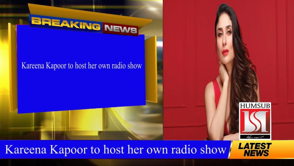 Kareena Kapoor to host her own radio show