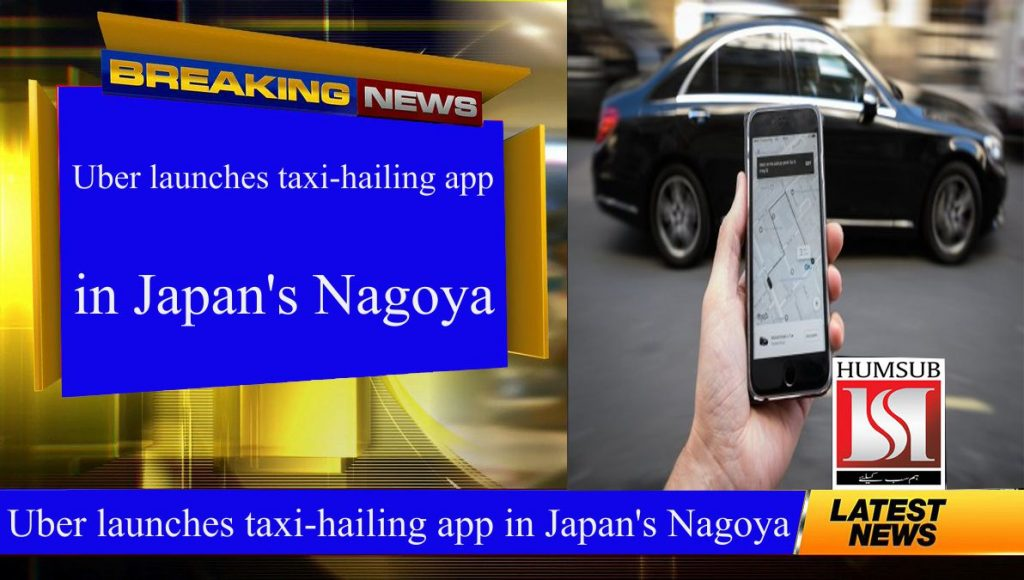 Uber launches taxi-hailing app in Japan's Nagoya