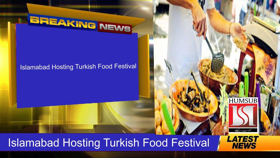 Islamabad Hosting Turkish Food Festival