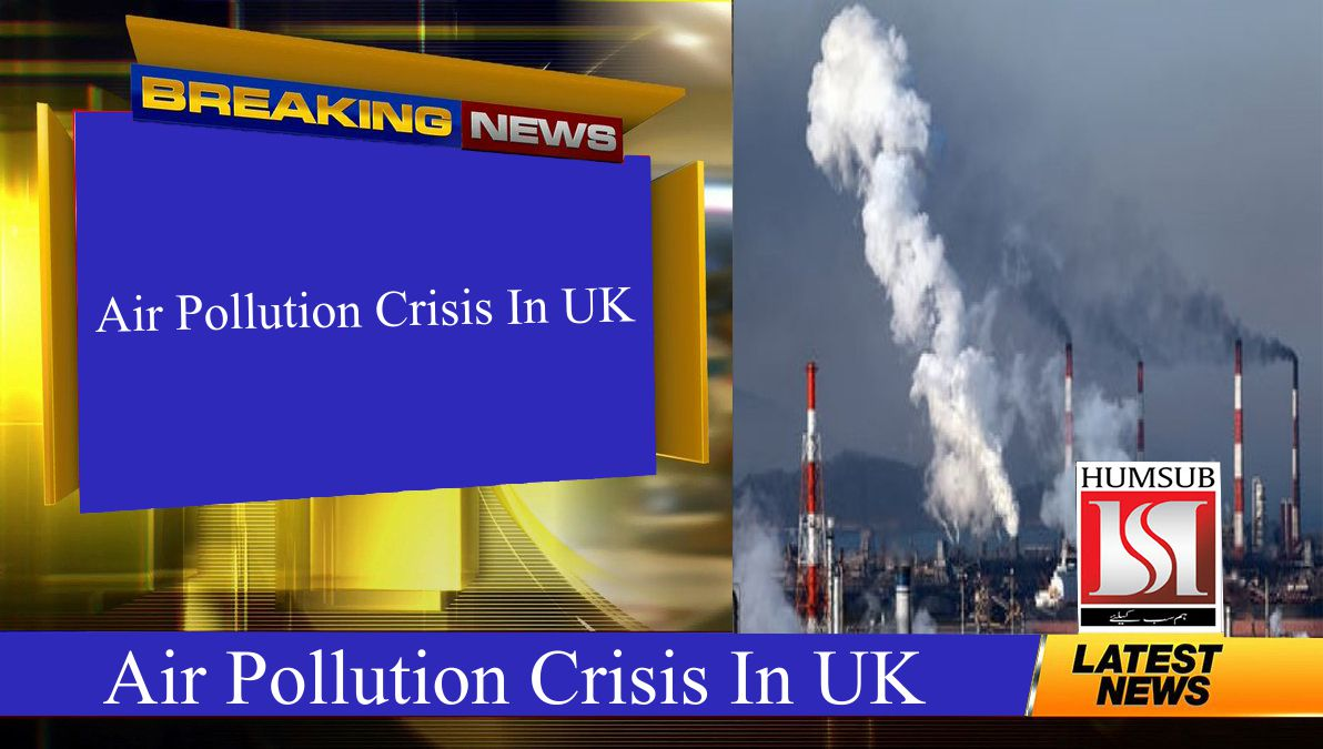 Air Pollution Crisis In UK