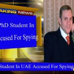 British PhD Student In UAE Accused For Spying
