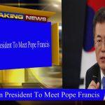 South Korean President To Meet Pope Francis