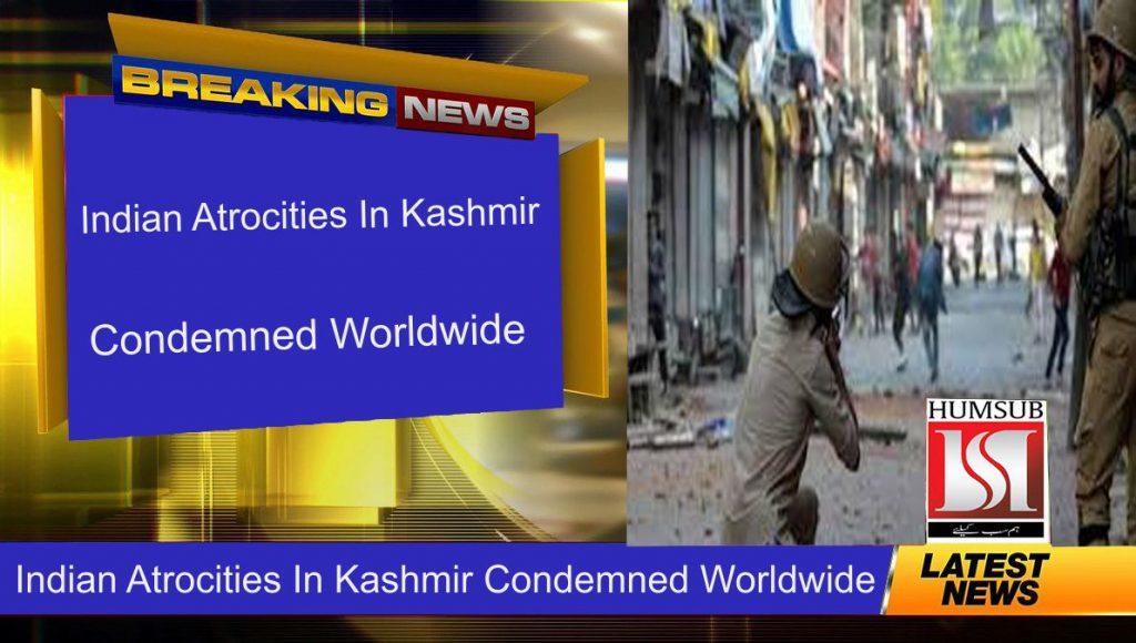 Indian Atrocities In Kashmir Condemned Worldwide