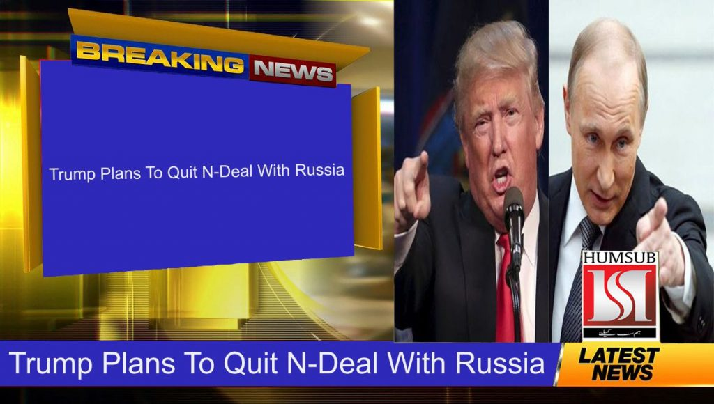 Trump Plans To Quit N-Deal With Russia