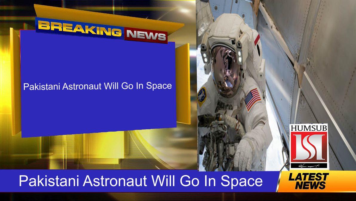 Pakistani Astronaut Will Go In Space