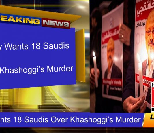 Turkey Wants 18 Saudis Over Khashoggi's Murder
