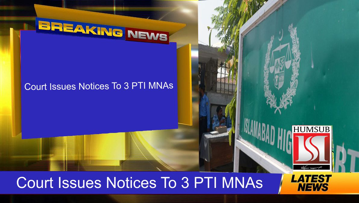 Court Issues Notices To 3 PTI MNAs