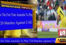 For The First Time Australia To Play T20 Matches Against UAE