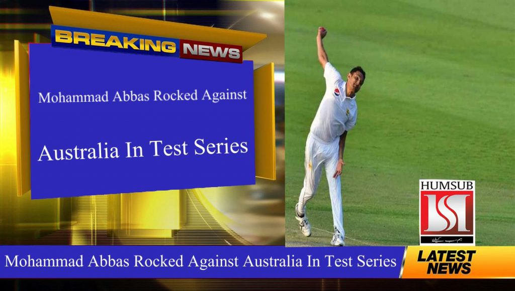 Mohammad Abbas Rocked Against Australia In Test Series